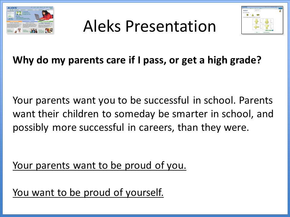 Aleks Presentation Why do my parents care if I pass, or get a high grade