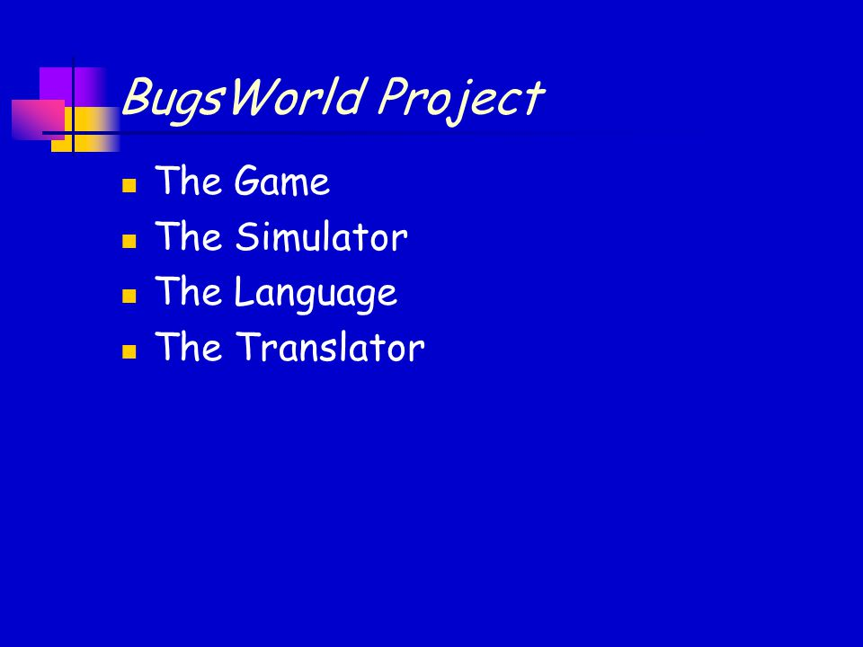 BugsWorld Project The Game The Simulator The Language The Translator