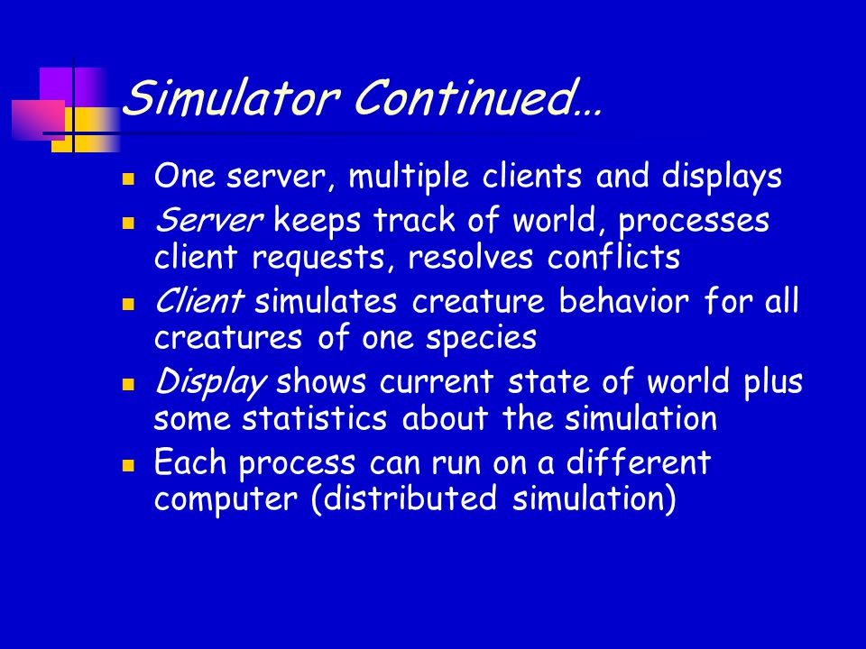Simulator Continued… One server, multiple clients and displays