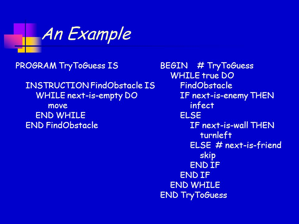 An Example PROGRAM TryToGuess IS INSTRUCTION FindObstacle IS