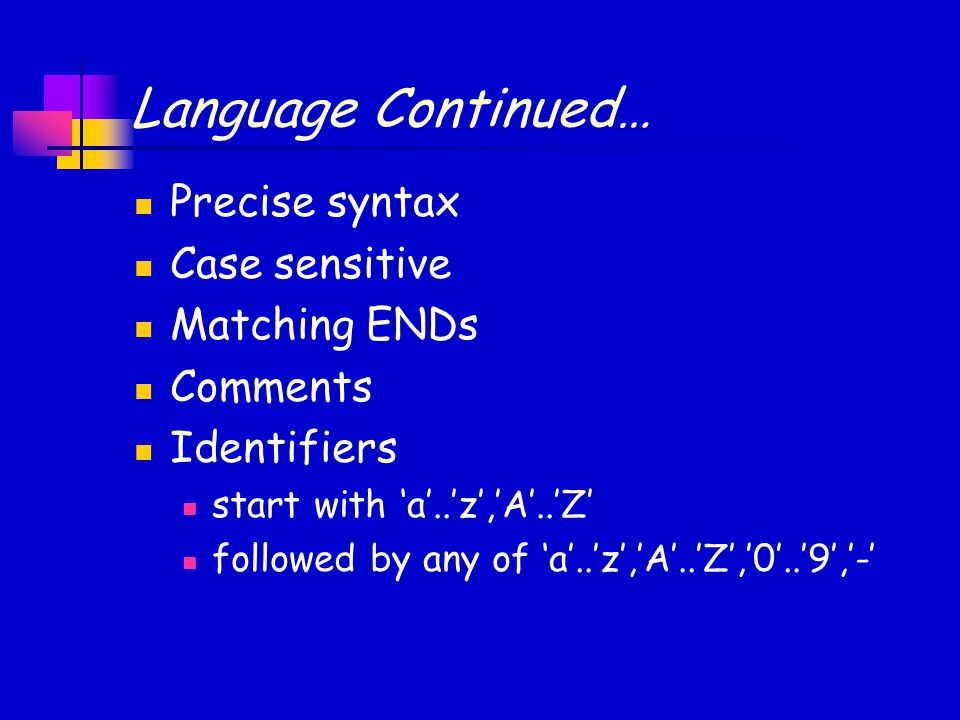 Language Continued… Precise syntax Case sensitive Matching ENDs