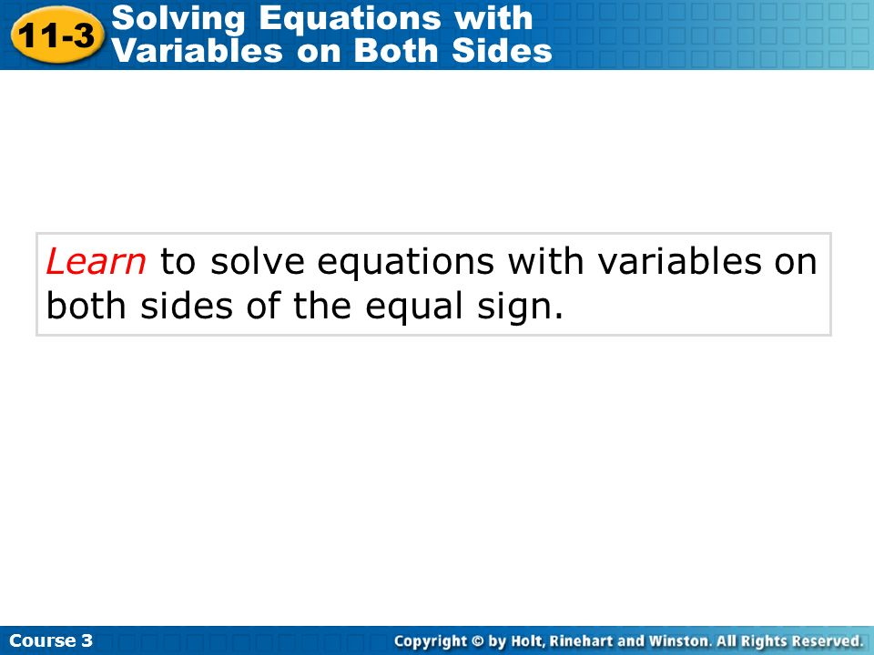 Course 3 11-3. Solving Equations with Variables on Both Sides.