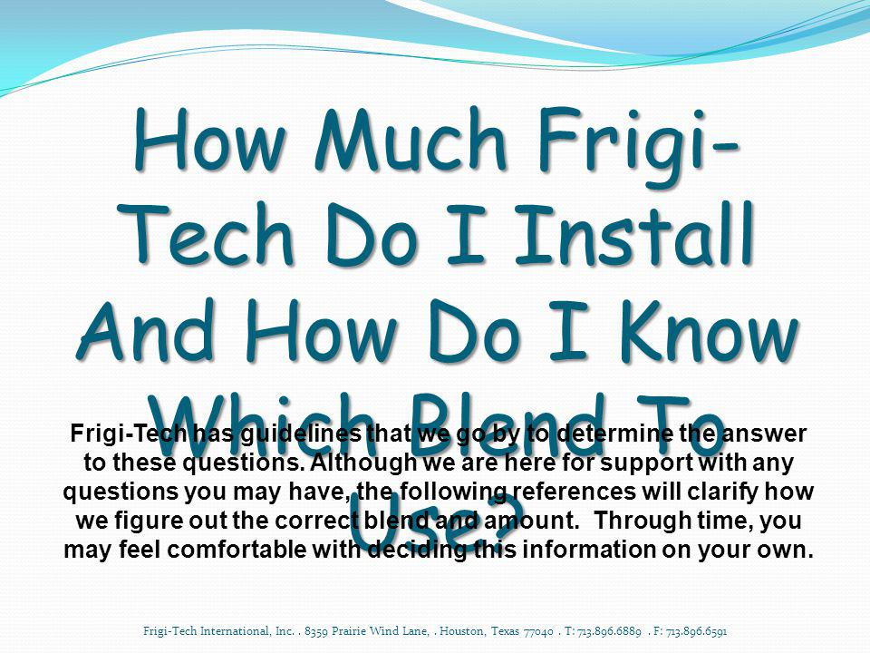 How Much Frigi-Tech Do I Install And How Do I Know Which Blend To Use