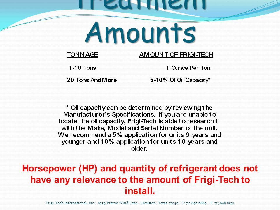 Treatment Amounts Horsepower (HP) and quantity of refrigerant does not have any relevance to the amount of Frigi-Tech to install.