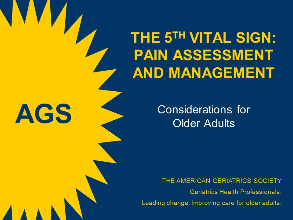 THE 5TH VITAL SIGN: PAIN ASSESSMENT AND MANAGEMENT Considerations for Older Adults