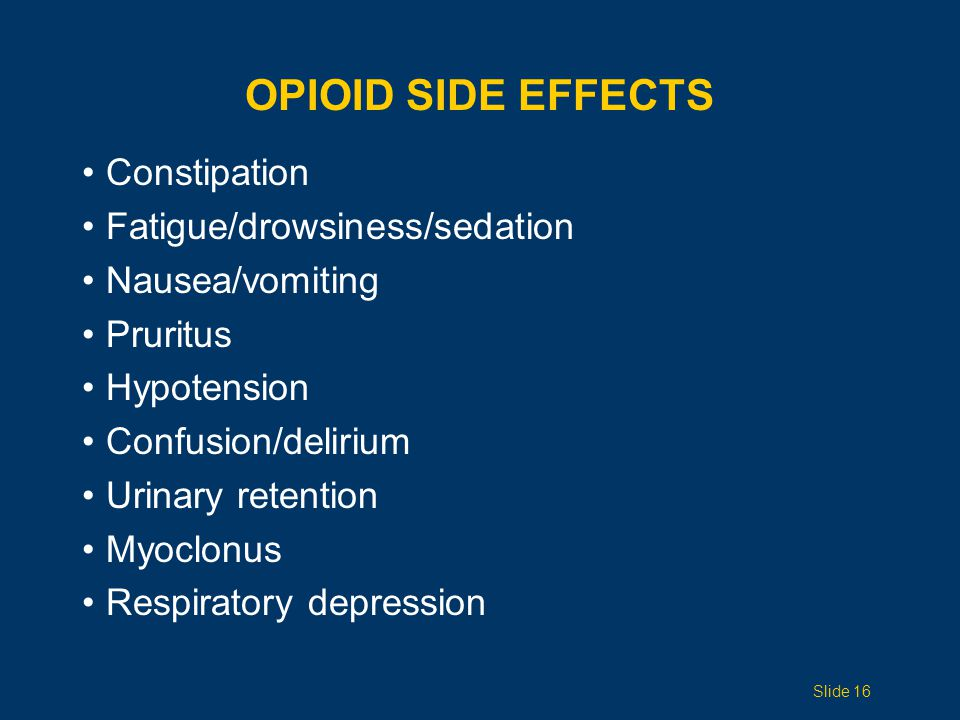 Opioid side effects Constipation Fatigue/drowsiness/sedation