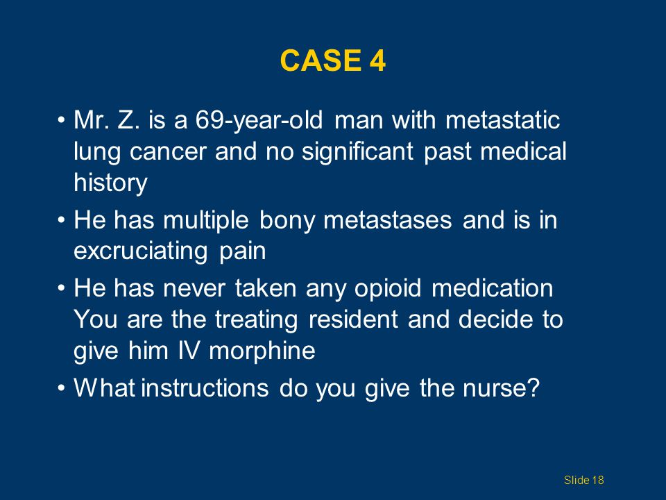 Case 4 Mr. Z. is a 69-year-old man with metastatic lung cancer and no significant past medical history.