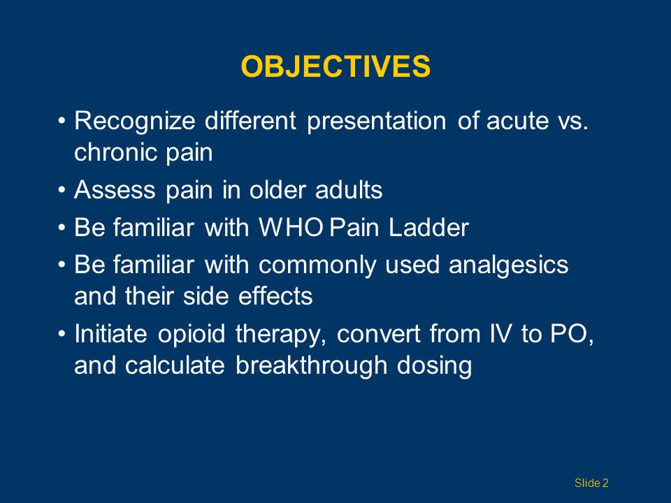 Objectives Recognize different presentation of acute vs. chronic pain