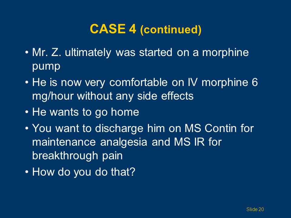Case 4 (continued) Mr. Z. ultimately was started on a morphine pump