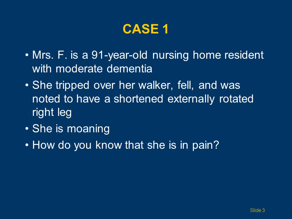Case 1 Mrs. F. is a 91-year-old nursing home resident with moderate dementia.