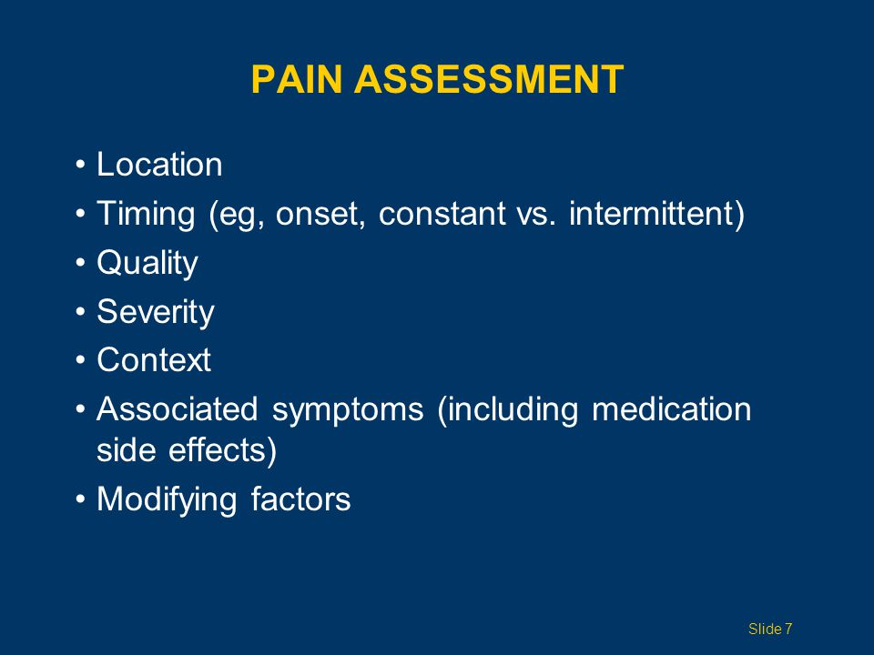 Pain Assessment Location Timing (eg, onset, constant vs. intermittent)