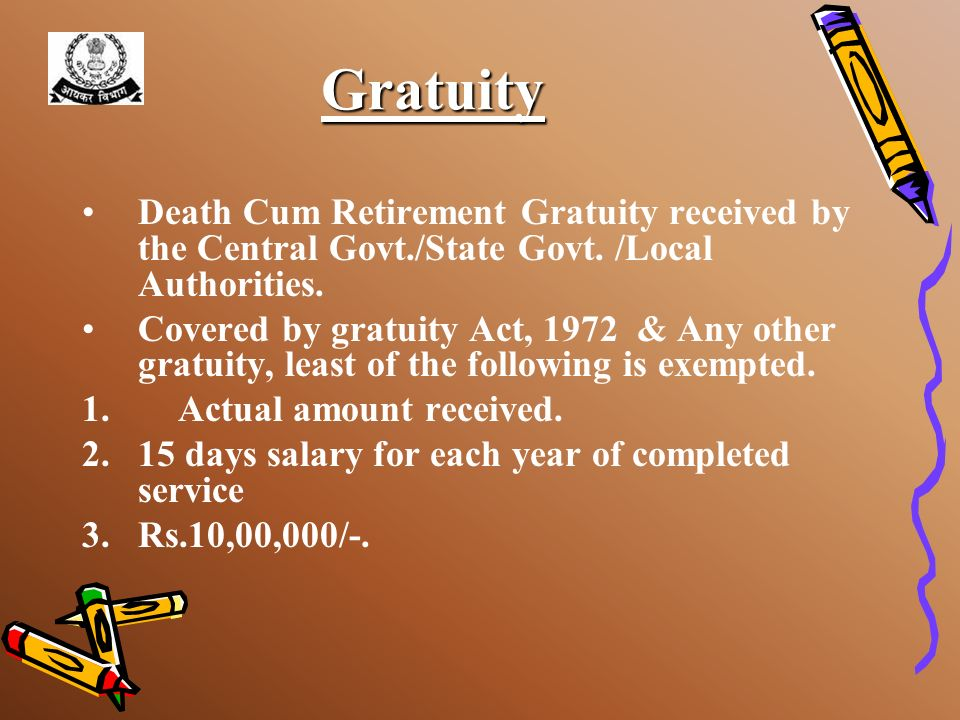 GratuityDeath Cum Retirement Gratuity received by the Central Govt./State Govt. /Local Authorities.