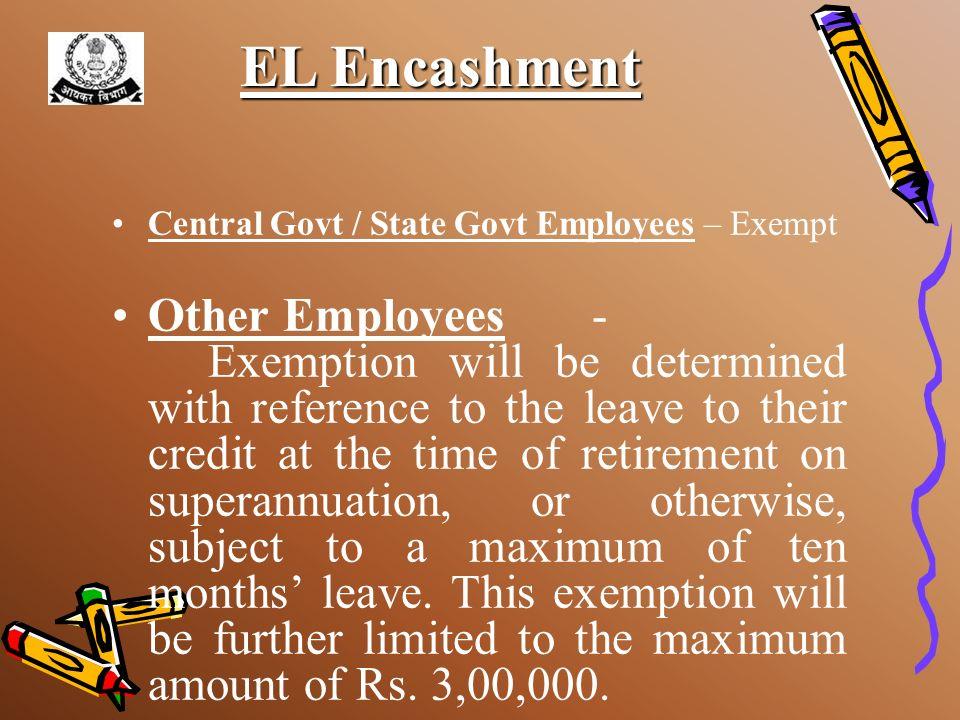 EL EncashmentCentral Govt / State Govt Employees – Exempt.