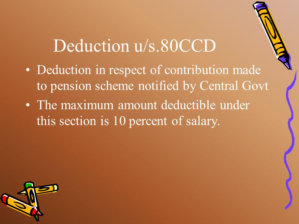 Deduction u/s.80CCD Deduction in respect of contribution made to pension scheme notified by Central Govt.