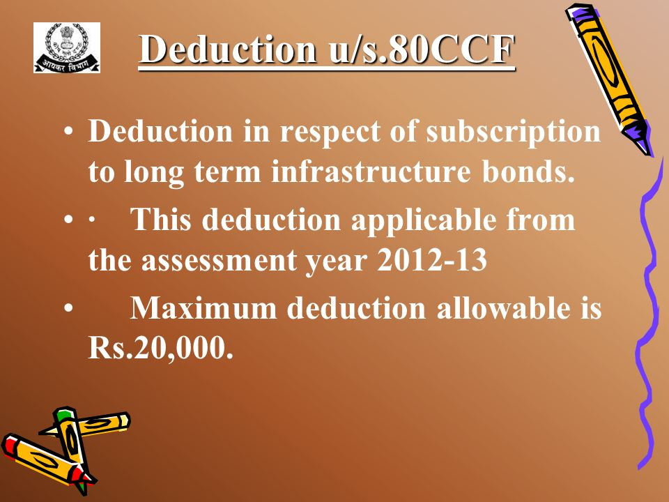 Deduction u/s.80CCFDeduction in respect of subscription to long term infrastructure bonds.