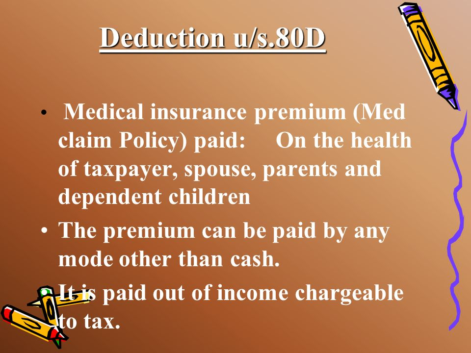 Deduction u/s.80D The premium can be paid by any mode other than cash.