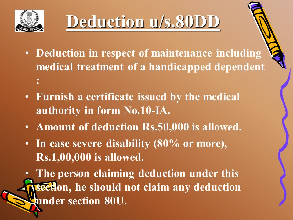 Deduction u/s.80DDDeduction in respect of maintenance including medical treatment of a handicapped dependent :