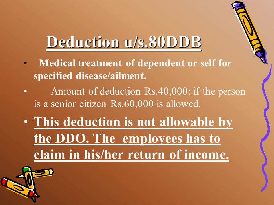 Deduction u/s.80DDBMedical treatment of dependent or self for specified disease/ailment.