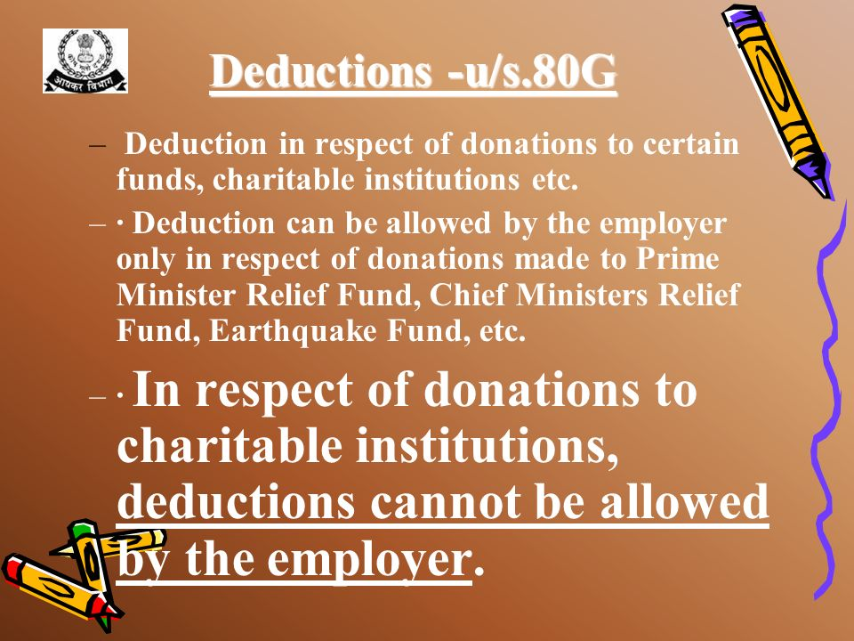 Deductions -u/s.80GDeduction in respect of donations to certain funds, charitable institutions etc.