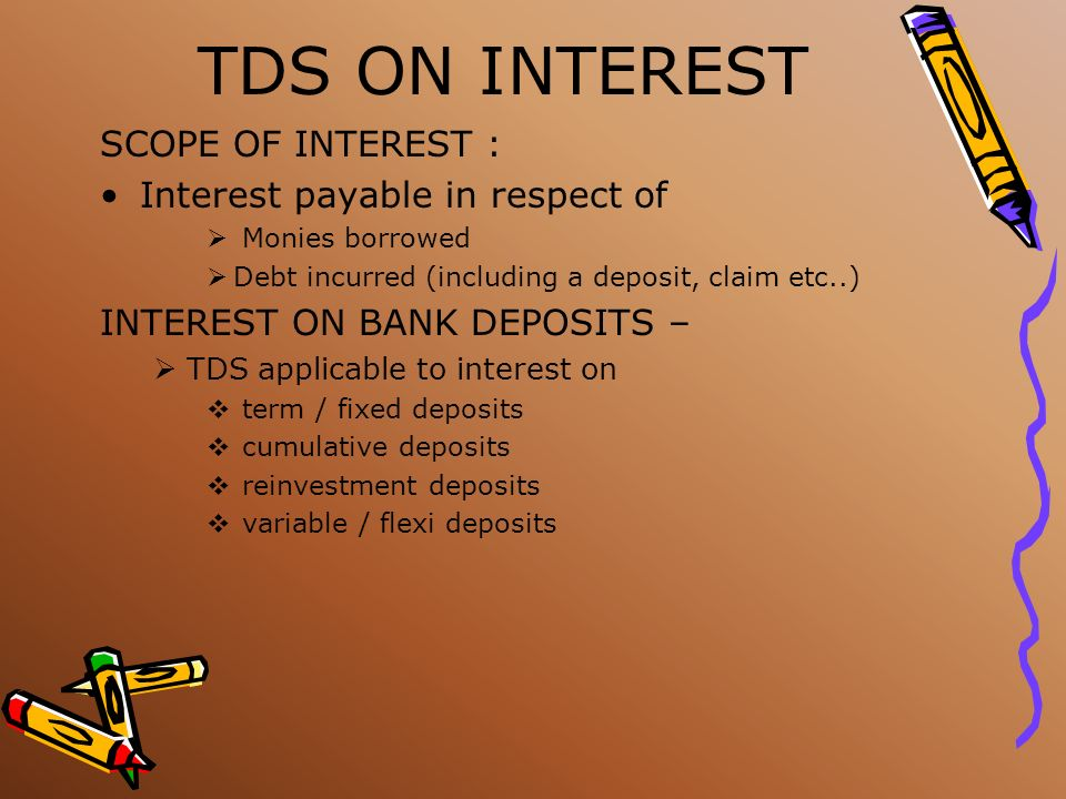 TDS ON INTEREST SCOPE OF INTEREST : Interest payable in respect of