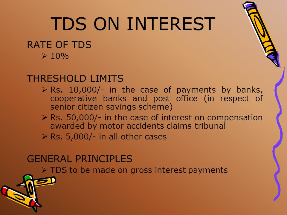 TDS ON INTEREST RATE OF TDS THRESHOLD LIMITS GENERAL PRINCIPLES 10%