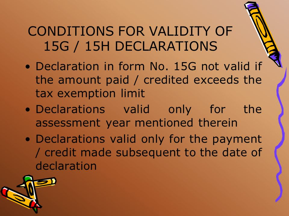CONDITIONS FOR VALIDITY OF 15G / 15H DECLARATIONS