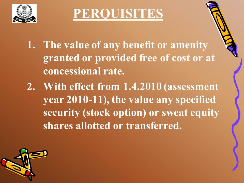PERQUISITESThe value of any benefit or amenity granted or provided free of cost or at concessional rate.