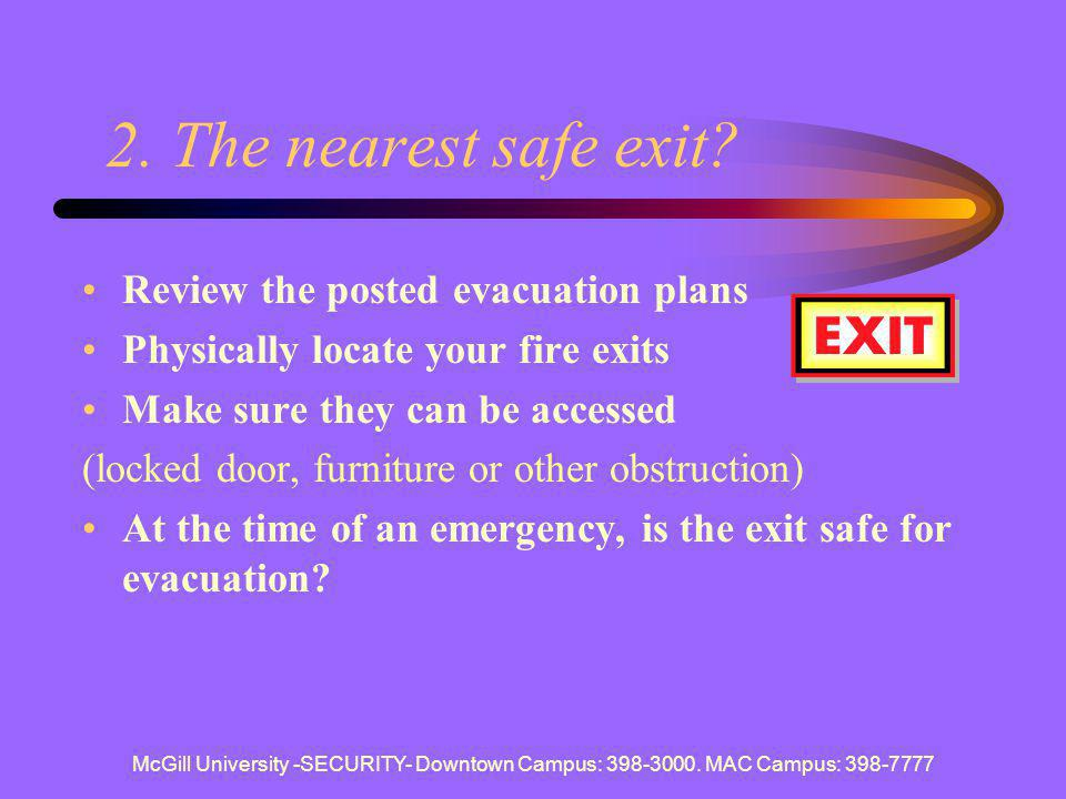 2. The nearest safe exit Review the posted evacuation plans