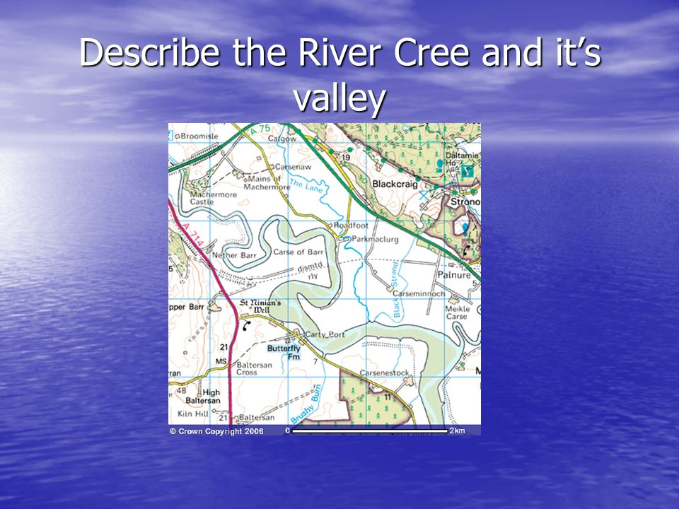 Describe the River Cree and it's valley