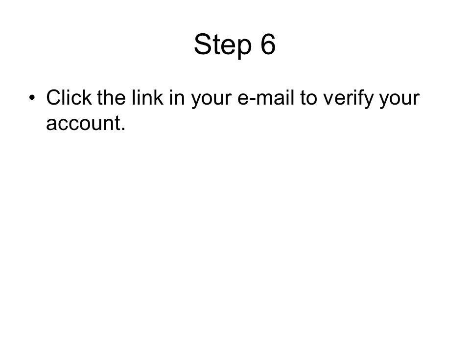 Step 6 Click the link in your e-mail to verify your account.