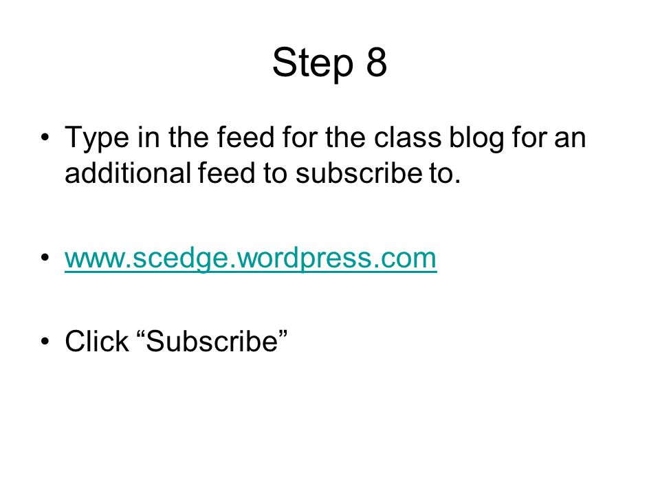 Step 8 Type in the feed for the class blog for an additional feed to subscribe to. www.scedge.wordpress.com.