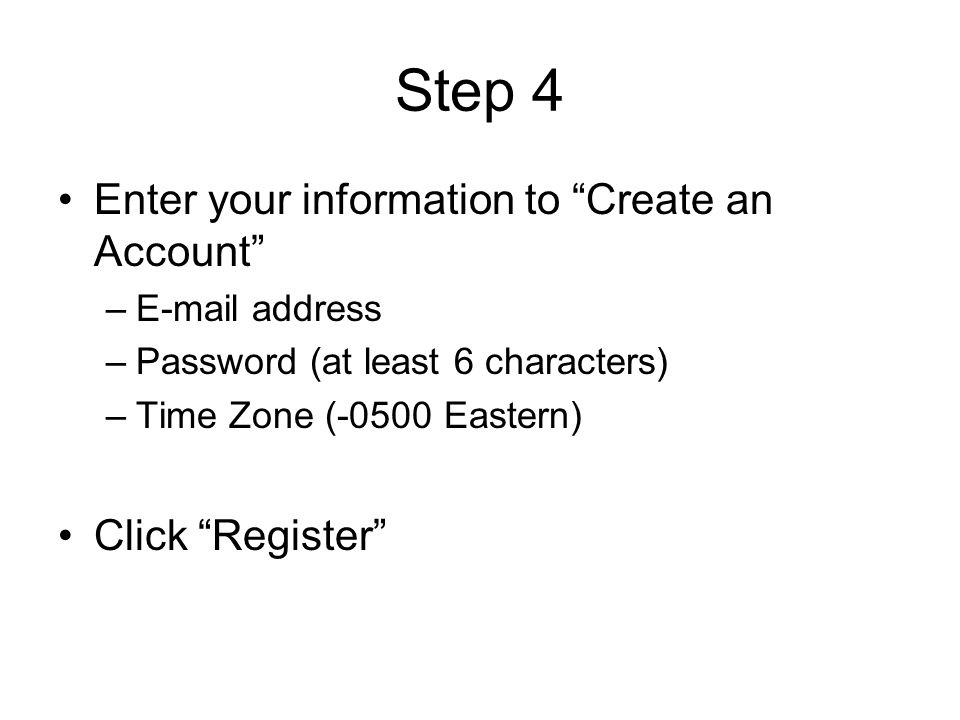 Step 4 Enter your information to Create an Account Click Register