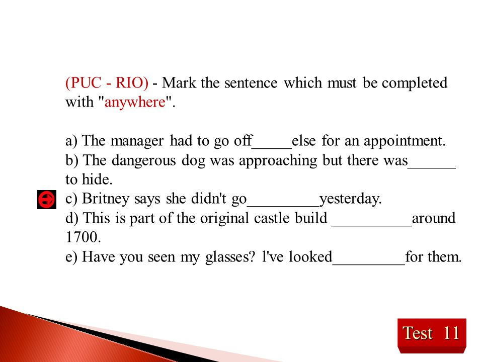 (PUC - RIO) - Mark the sentence which must be completed with anywhere .