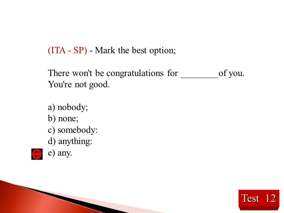 Test 12 (ITA - SP) - Mark the best option;