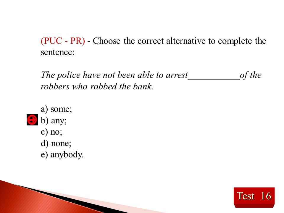 (PUC - PR) - Choose the correct alternative to complete the sentence: