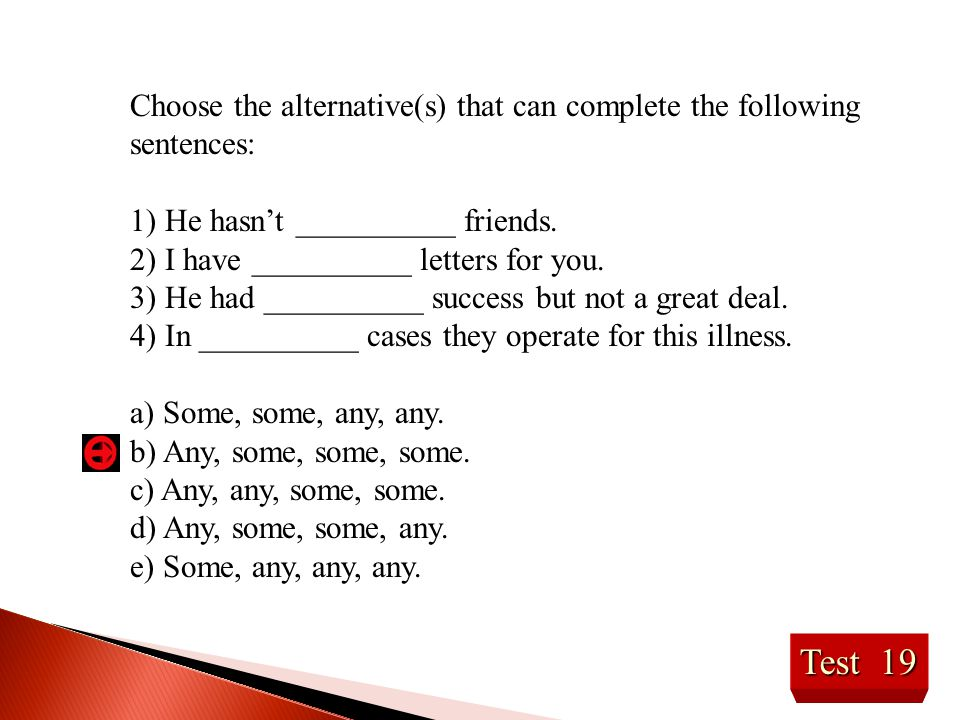 Choose the alternative(s) that can complete the following sentences: