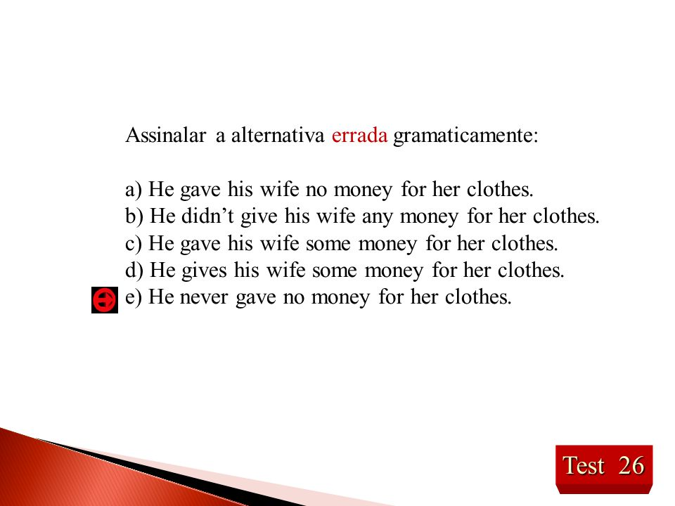 Test 26 Assinalar a alternativa errada gramaticamente: