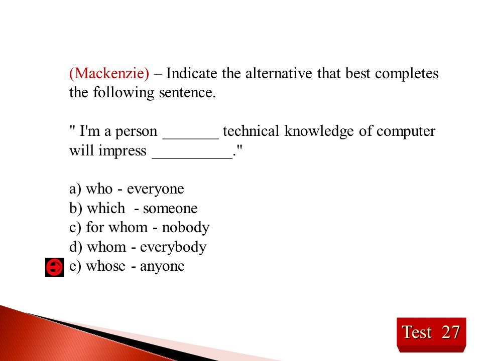 (Mackenzie) – Indicate the alternative that best completes the following sentence.