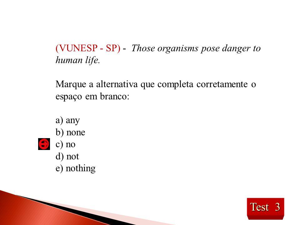 Test 3 (VUNESP - SP) - Those organisms pose danger to human life.