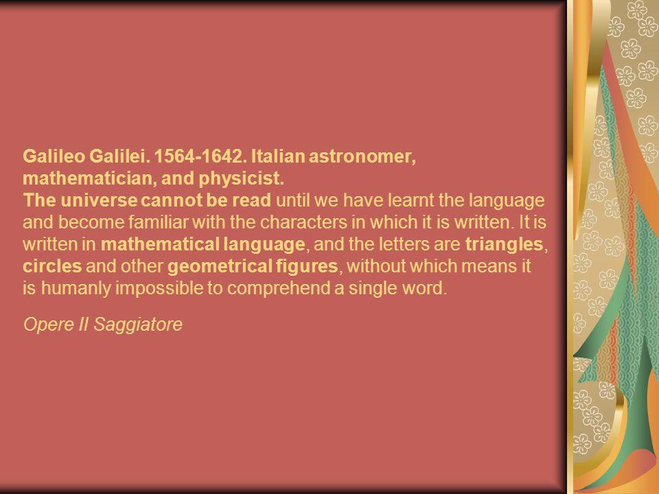 Galileo Galilei. 1564-1642. Italian astronomer, mathematician, and physicist.