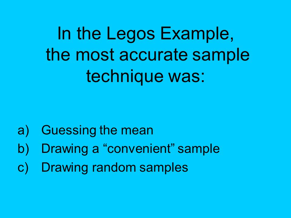 In the Legos Example, the most accurate sample technique was: