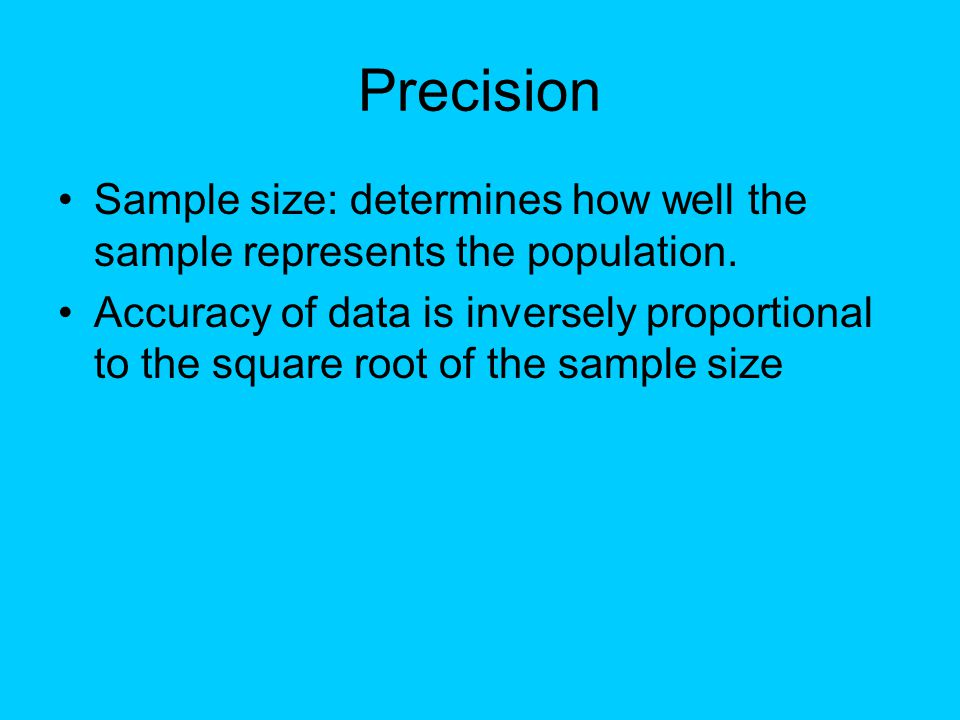 Precision Sample size: determines how well the sample represents the population.