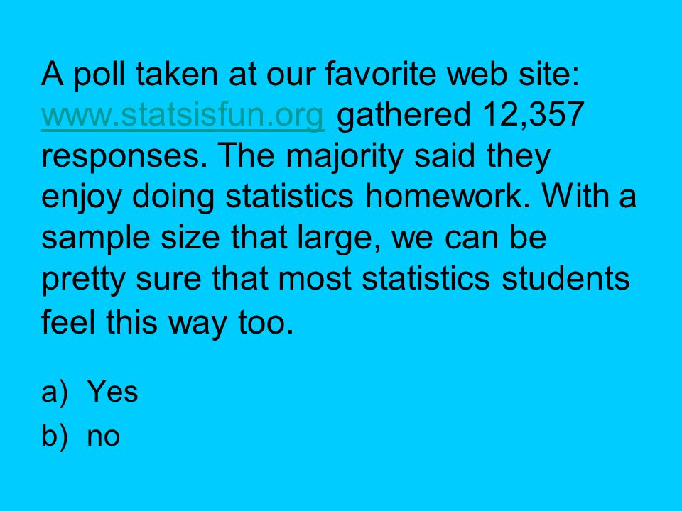 A poll taken at our favorite web site: www. statsisfun