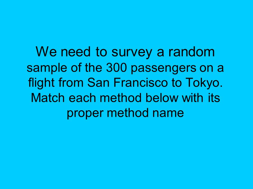 We need to survey a random sample of the 300 passengers on a flight from San Francisco to Tokyo.