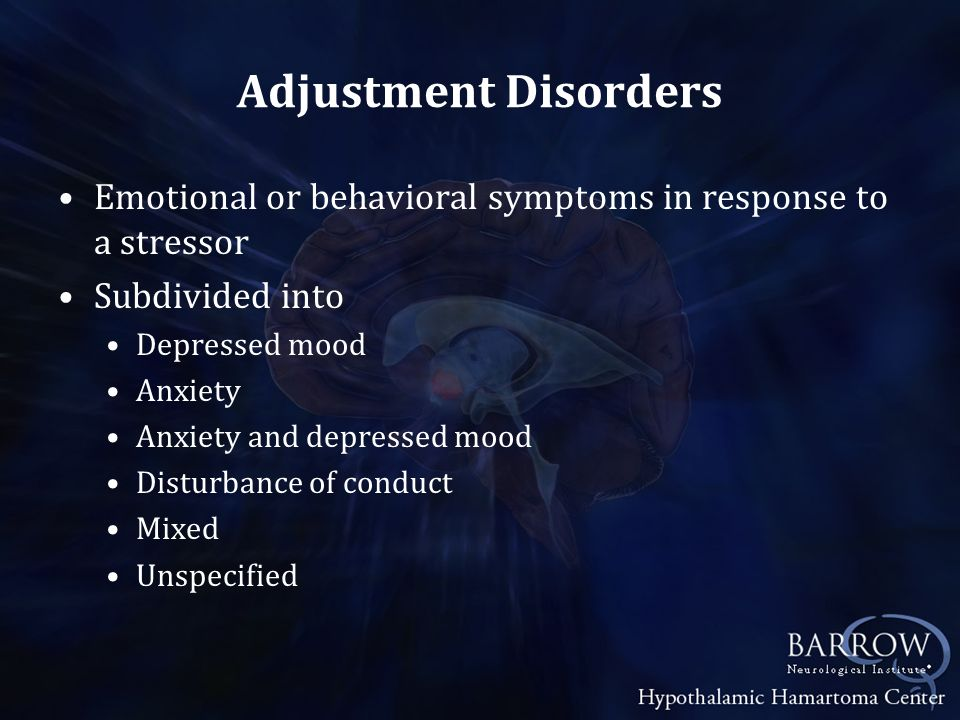 Adjustment Disorders Emotional or behavioral symptoms in response to a stressor. Subdivided into. Depressed mood.