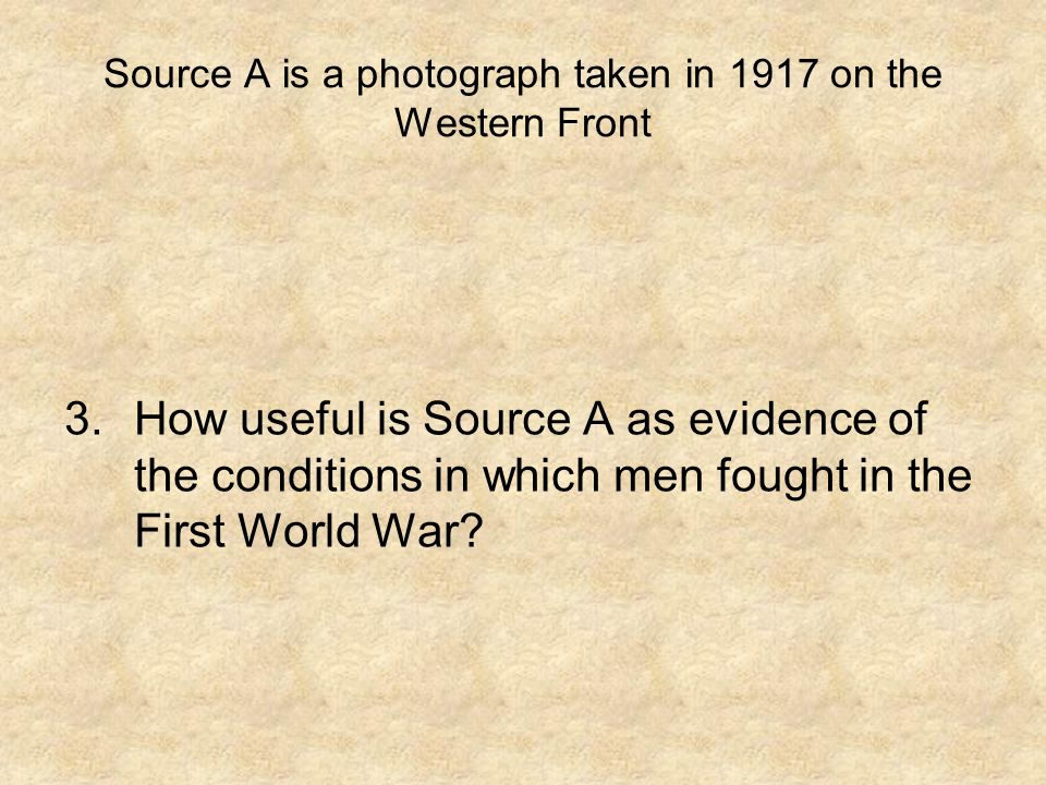 Source A is a photograph taken in 1917 on the Western Front