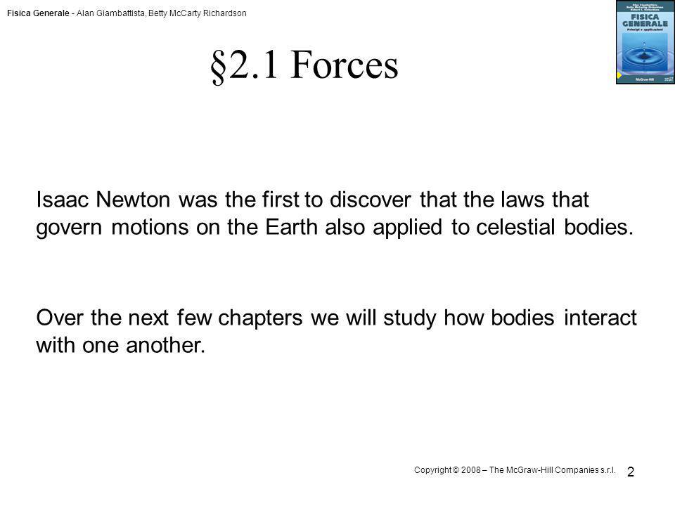 §2.1 Forces Isaac Newton was the first to discover that the laws that govern motions on the Earth also applied to celestial bodies.