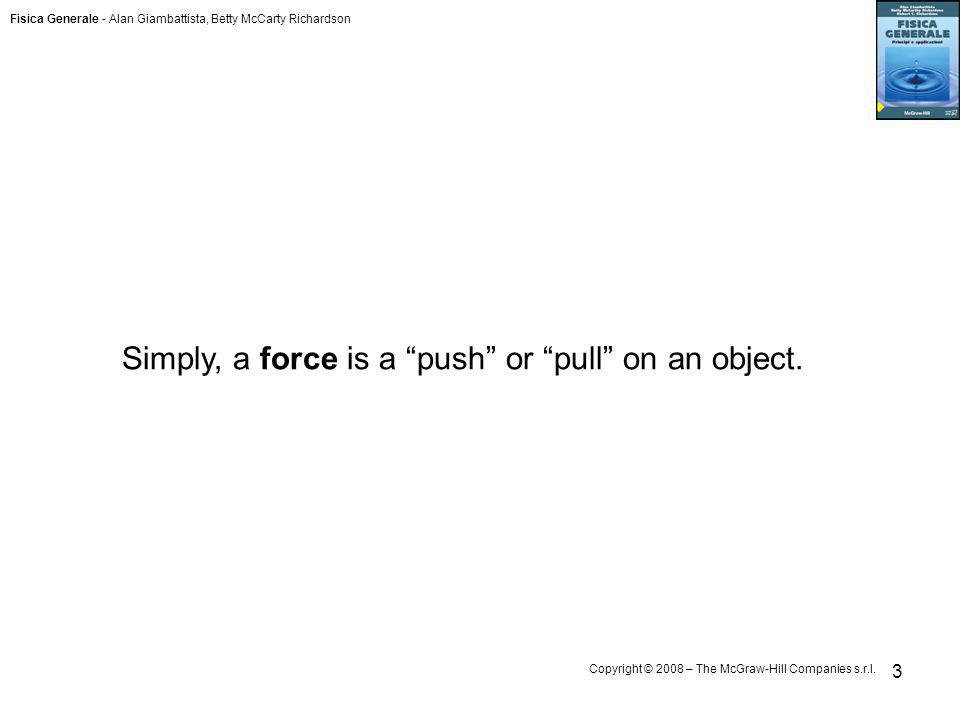 Simply, a force is a push or pull on an object.