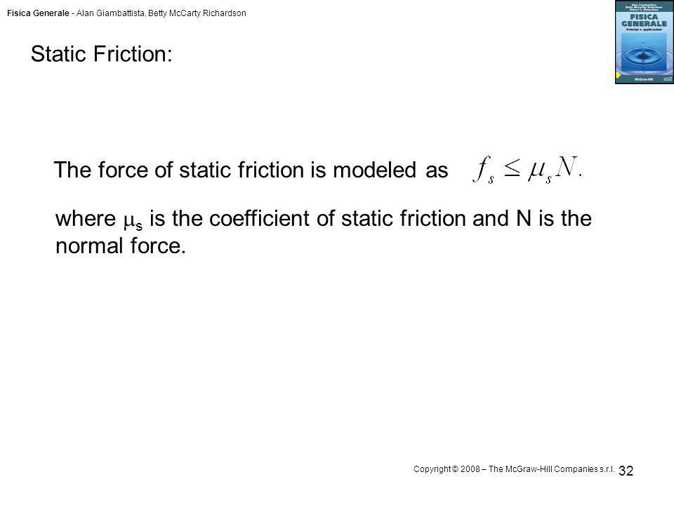 Static Friction: The force of static friction is modeled as.