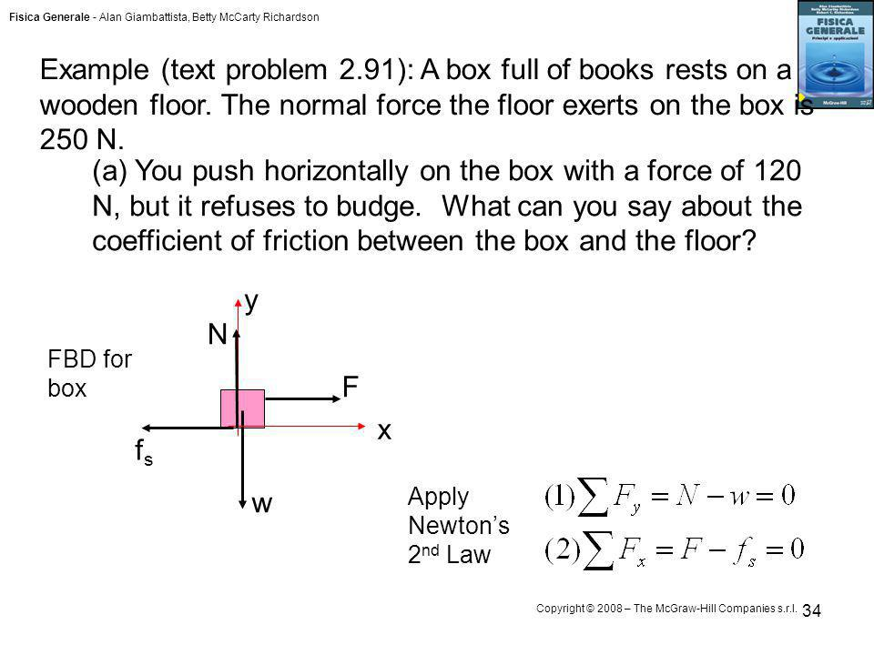 Example (text problem 2.91): A box full of books rests on a wooden floor. The normal force the floor exerts on the box is 250 N.